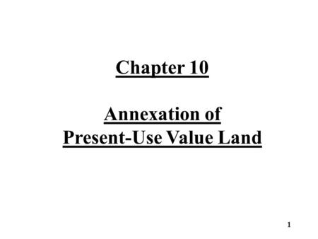 1 Chapter 10 Annexation of Present-Use Value Land.