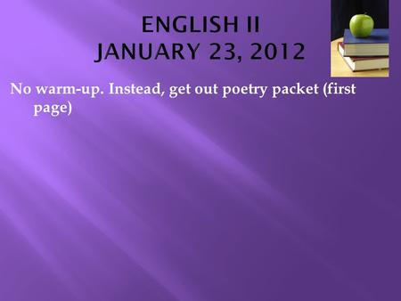 No warm-up. Instead, get out poetry packet (first page)