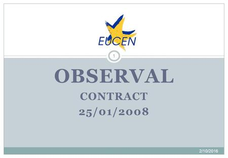 OBSERVAL CONTRACT 25/01/2008 2/10/2016 1. Summary 2/10/2016 2 Agreement & its annexes First pre-financing payment Progress report 2 nd pre-financing payment.