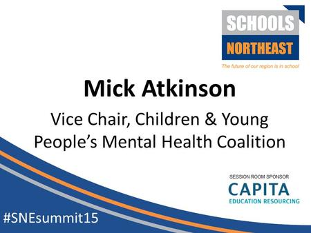 Vice Chair, Children & Young People's Mental Health Coalition #SNEsummit15 Mick Atkinson.