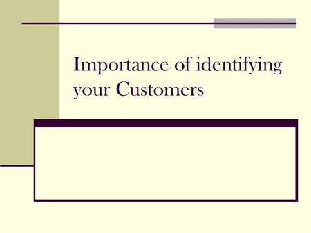Importance of identifying your Customers. To see just how important a good description of your ideal customer can be in clarifying your business plan.