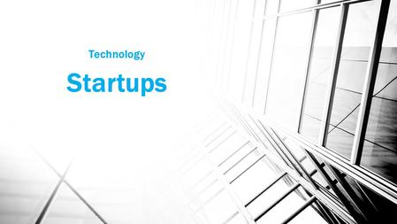Technology Startups. Introduction Tech startups have become a major part of our life and economy Most likely many will be working for or starting their.