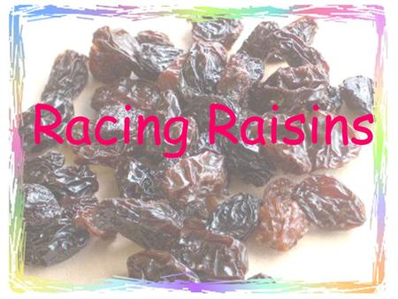 Racing Raisins. What you need  one package of raisins  a large beaker (800ml)  carbonated water  stop clock.