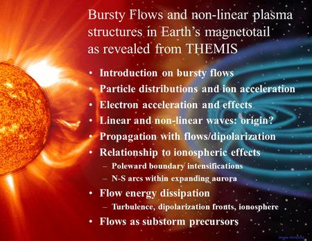 Sani 1 June 15, 2009 Introduction on bursty flows Particle distributions and ion acceleration Electron acceleration and effects Linear and non-linear waves: