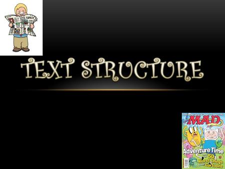 Text structure refers to how the text (story/article) is organized. The author often organizes a text a certain way to help the reader to better understand.