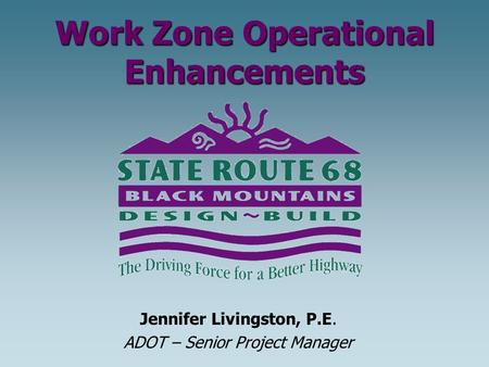 Work Zone Operational Enhancements Jennifer Livingston, P.E. ADOT – Senior Project Manager.