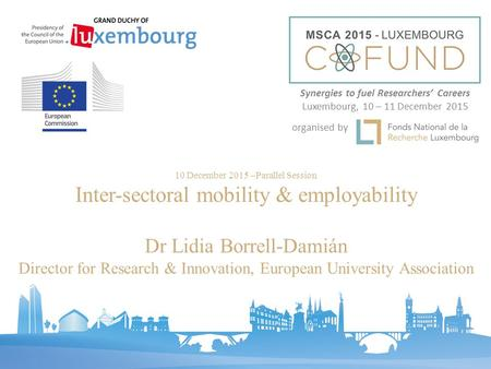 10 December 2015 –Parallel Session Inter-sectoral mobility & employability Dr Lidia Borrell-Damián Director for Research & Innovation, European University.