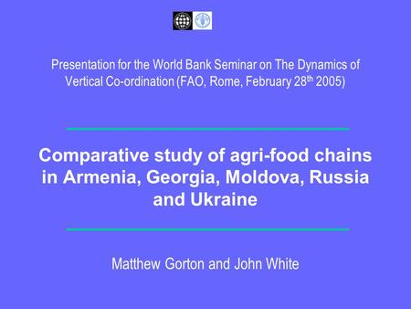 Presentation for the World Bank Seminar on The Dynamics of Vertical Co-ordination (FAO, Rome, February 28 th 2005) Comparative study of agri-food chains.