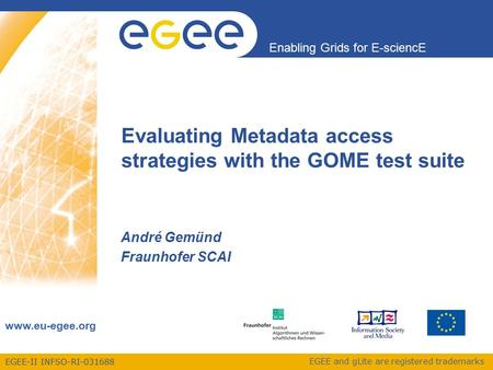 EGEE-II INFSO-RI-031688 Enabling Grids for E-sciencE www.eu-egee.org EGEE and gLite are registered trademarks Evaluating Metadata access strategies with.