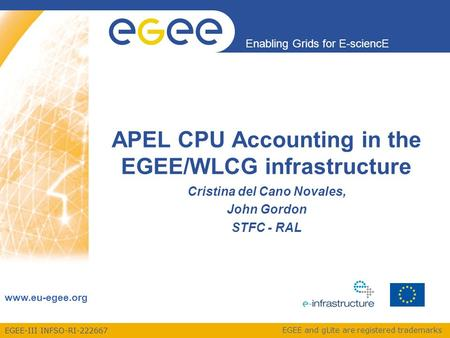 EGEE-III INFSO-RI-222667 Enabling Grids for E-sciencE www.eu-egee.org EGEE and gLite are registered trademarks APEL CPU Accounting in the EGEE/WLCG infrastructure.