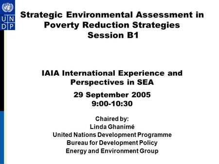 Strategic Environmental Assessment in Poverty Reduction Strategies Session B1 IAIA International Experience and Perspectives in SEA 29 September 2005 9:00-10:30.