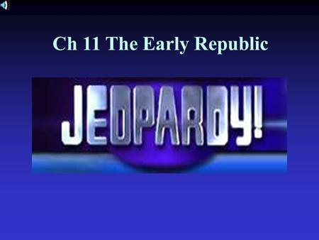 Ch 11 The Early Republic American History #1 American History #2.
