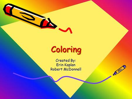 ColoringColoring Created By: Erin Kaplan Robert McDonnell.