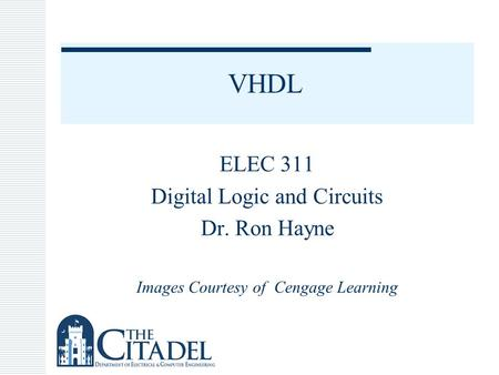 VHDL ELEC 311 Digital Logic and Circuits Dr. Ron Hayne Images Courtesy of Cengage Learning.