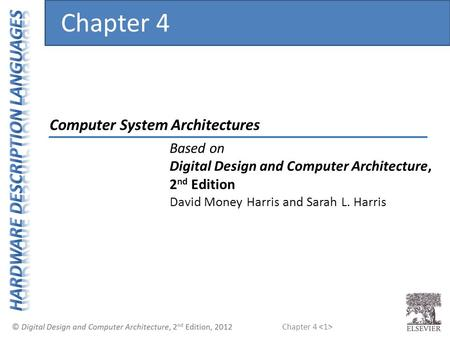 Chapter 4 Computer System Architectures Chapter 4 Based on Digital Design and Computer Architecture, 2 nd Edition David Money Harris and Sarah L. Harris.