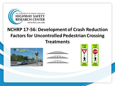 NCHRP 17-56: Development of Crash Reduction Factors for Uncontrolled Pedestrian Crossing Treatments.