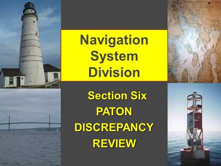 1 Navigation System Division Section Six Section SixPATONDISCREPANCYREVIEW.