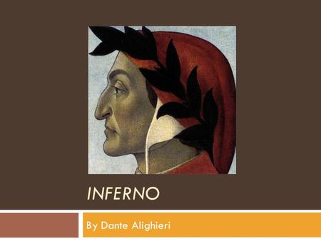 INFERNO By Dante Alighieri. LIFE AND TIMES  Dante was born in 1265 in Florence.  At the age of 9 he met for the first time the eight-year-old Beatrice.