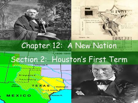 Chapter 12: A New Nation Section 2: Houston's First Term.