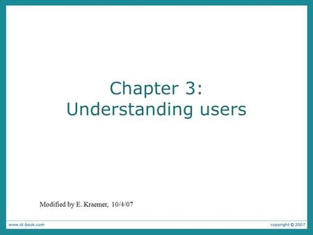 Chapter 3: Understanding users Modified by E. Kraemer, 10/4/07.