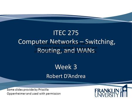 ITEC 275 Computer Networks – Switching, Routing, and WANs Week 3 Robert D'Andrea Some slides provide by Priscilla Oppenheimer and used with permission.