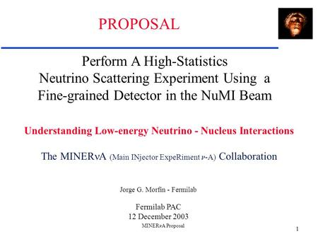 MINER A Proposal 1 Perform A High-Statistics Neutrino Scattering Experiment Using a Fine-grained Detector in the NuMI Beam Understanding Low-energy Neutrino.