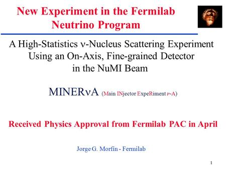 1 A High-Statistics -Nucleus Scattering Experiment Using an On-Axis, Fine-grained Detector in the NuMI Beam Jorge G. Morfín - Fermilab MINER A (Main INjector.