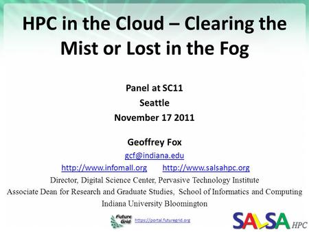 Https://portal.futuregrid.org HPC in the Cloud – Clearing the Mist or Lost in the Fog Panel at SC11 Seattle November 17 2011 Geoffrey Fox