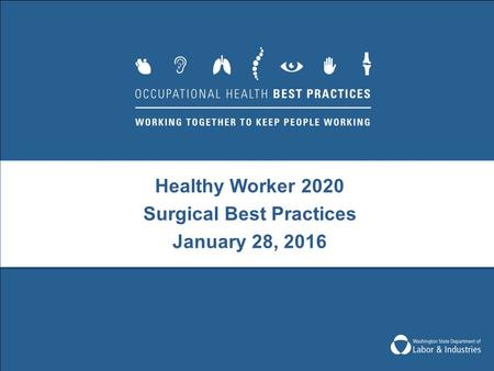 Healthy Worker 2020 Surgical Best Practices January 28, 2016.