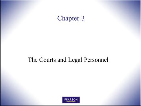 Chapter 3 The Courts and Legal Personnel. Introduction to Law, 4 th Edition Hames and Ekern © 2010 Pearson Higher Education, Upper Saddle River, NJ 07458.