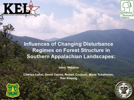 Influences of Changing Disturbance Regimes on Forest Structure in Southern Appalachian Landscapes: John Waldron Charles Lafon, David Cairns, Robert Coulson,