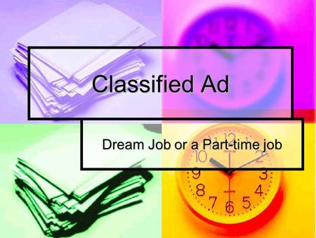 Classified Ad Dream Job or a Part-time job. Pick a classified ad or job listing Must be a real ad for a current job opening Must be a real ad for a current.
