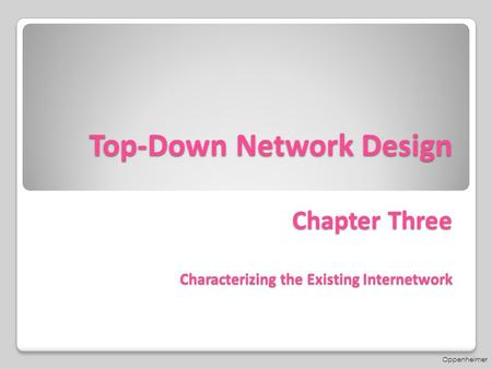 Top-Down Network Design Chapter Three Characterizing the Existing Internetwork Oppenheimer.