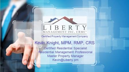 Certified Property Management Company Kevin Knight, MPM, RMP, CRS Certified Residential Specialist Residential Management Professional Master Property.