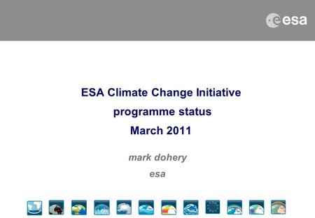 ESA Climate Change Initiative programme status March 2011 mark dohery esa.