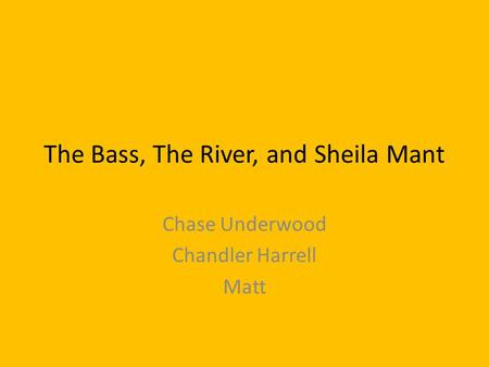The Bass, The River, and Sheila Mant Chase Underwood Chandler Harrell Matt.