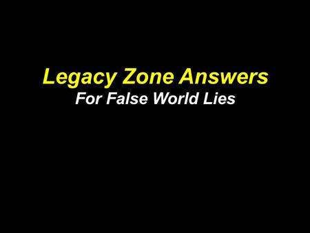 "Legacy Zone Answers For False World Lies. Jeremiah 6: 16 This is what the Lord says: ""Stand at the crossroads and look; ask for the ancient paths, ask."