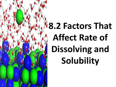 8.2 Factors That Affect Rate of Dissolving and Solubility.