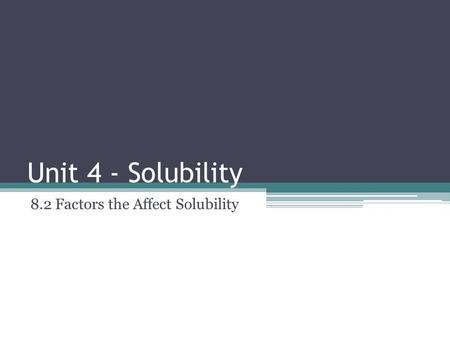 Unit 4 - Solubility 8.2 Factors the Affect Solubility.