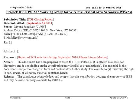 Doc.: IEEE 15-14-0588-00-0008 Submission Slide 1 Project: IEEE P802.15 Working Group for Wireless Personal Area Networks (WPANs) Submission Title: [TG8.