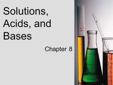Solutions, Acids, and Bases Chapter 8. Section 8-1 Formation of Solutions.