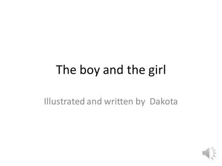 Illustrated and written by Dakota The boy and the girl.