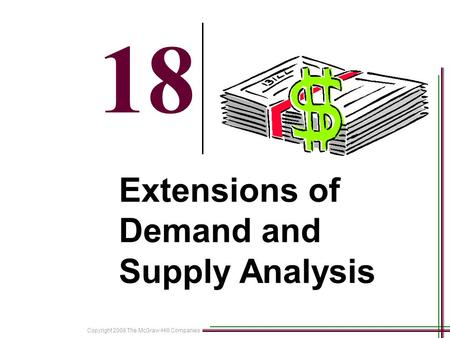 Copyright 2008 The McGraw-Hill Companies 18-1 18 Extensions of Demand and Supply Analysis.