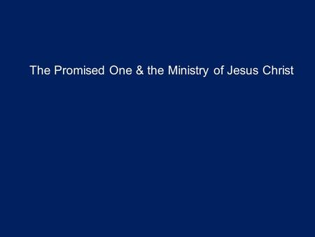 The Promised One & the Ministry of Jesus Christ. Today we move our focus from the Old Testament to the New Testament Do you remember some of the stories.