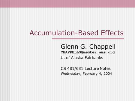 Accumulation-Based Effects Glenn G. Chappell U. of Alaska Fairbanks CS 481/681 Lecture Notes Wednesday, February 4, 2004.