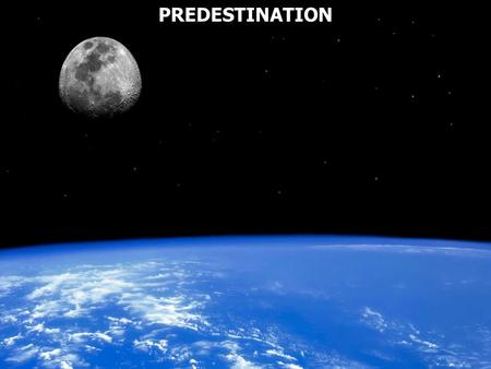 PREDESTINATION. Predestination is defined as: Previous determination as if by destiny or fate Predestination is defined as: Previous determination as.