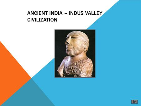 ANCIENT INDIA – INDUS VALLEY CIVILIZATION BASIC CHRONOLOGY. 3000 BCE: farming settlements appear along the valley of the river Indus  in what is now.