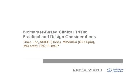 Chee Lee, MBBS (Hons), MMedSci (Clin Epid), MBiostat, PhD, FRACP Biomarker-Based Clinical Trials: Practical and Design Considerations.