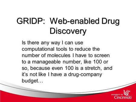 GRIDP: Web-enabled Drug Discovery Is there any way I can use computational tools to reduce the number of molecules I have to screen to a manageable number,