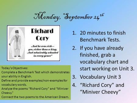Monday, September 24 th 1.20 minutes to finish Benchmark Tests. 2.If you have already finished, grab a vocabulary chart and start working on Unit 3. 3.Vocabulary.